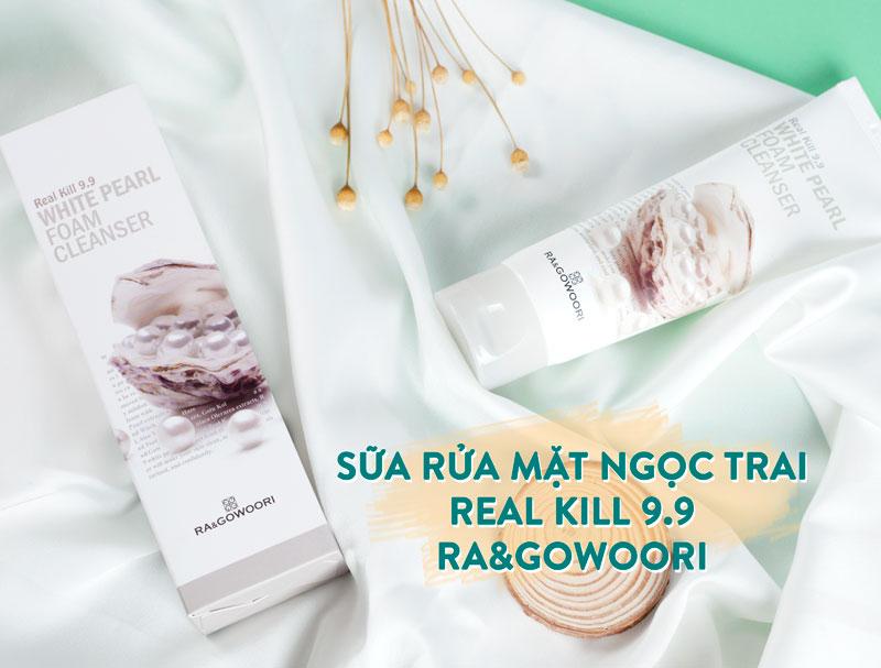 Sữa Rửa Mặt Ngọc Trai Real Kill 9.9 Ra&Gowoori (120 ml)